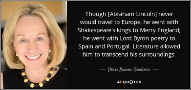 quote-though-abraham-lincoln-never-would-travel-to-europe-he-went-with-shakespeare-s-kings-doris-kearns-goodwin-86-44-42